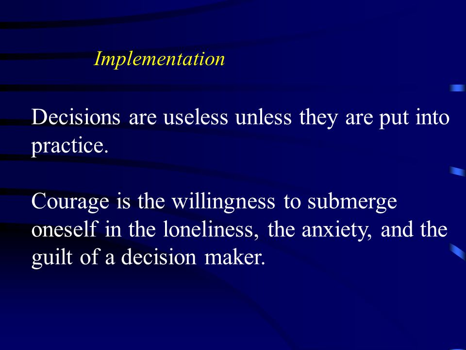 Decisions are useless unless they are put into practice.