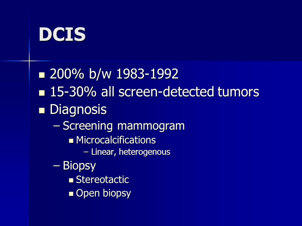 DCIS 200% b/w 1983-1992 15-30% all screen-detected tumors Diagnosis