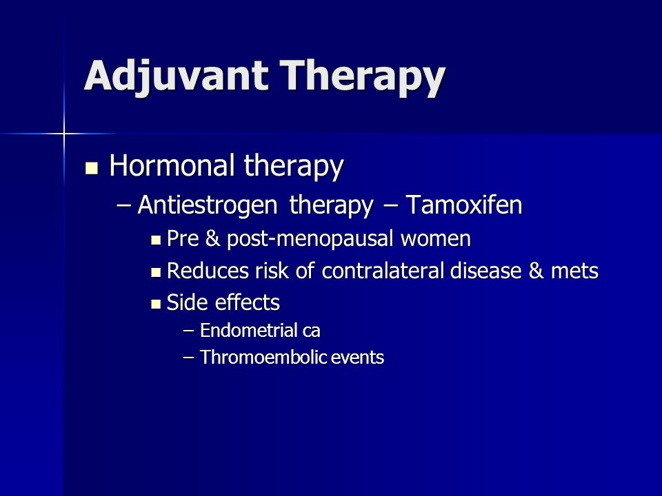Adjuvant Therapy Hormonal therapy Antiestrogen therapy – Tamoxifen