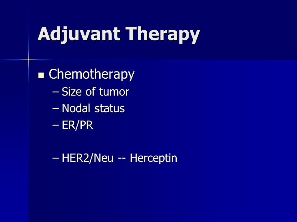 Adjuvant Therapy Chemotherapy Size of tumor Nodal status ER/PR