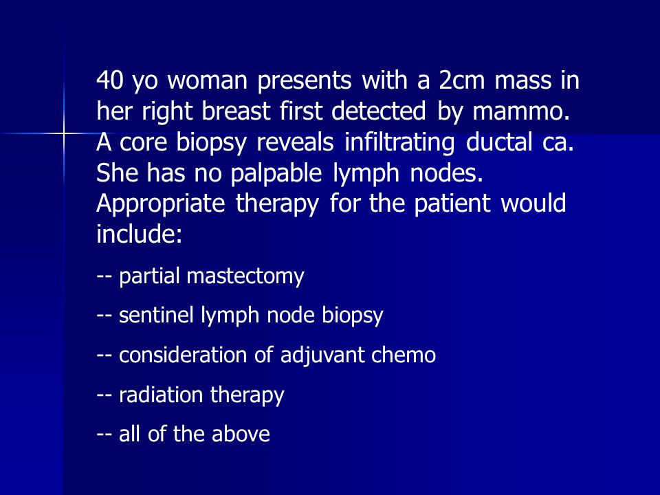 40 yo woman presents with a 2cm mass in her right breast first detected by mammo. A core biopsy reveals infiltrating ductal ca. She has no palpable lymph nodes. Appropriate therapy for the patient would include: