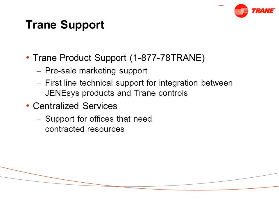 Trane Support Trane Product Support (1-877-78TRANE)