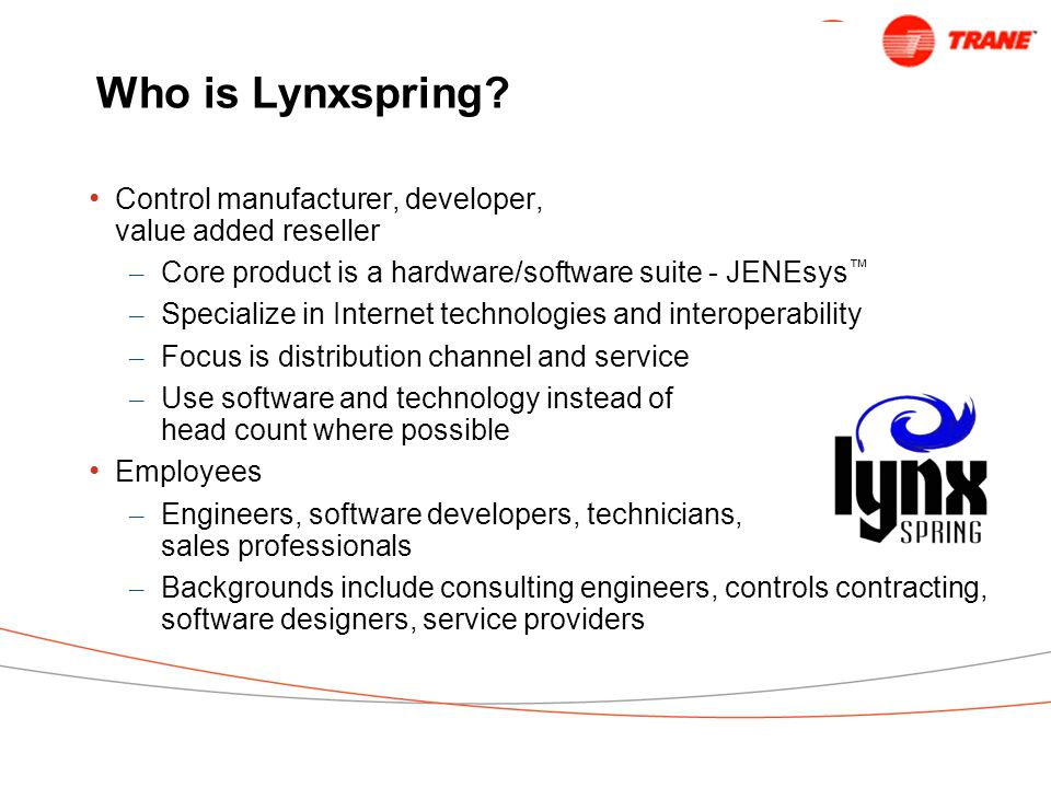 Who is Lynxspring Control manufacturer, developer, value added reseller. Core product is a hardware/software suite - JENEsys™