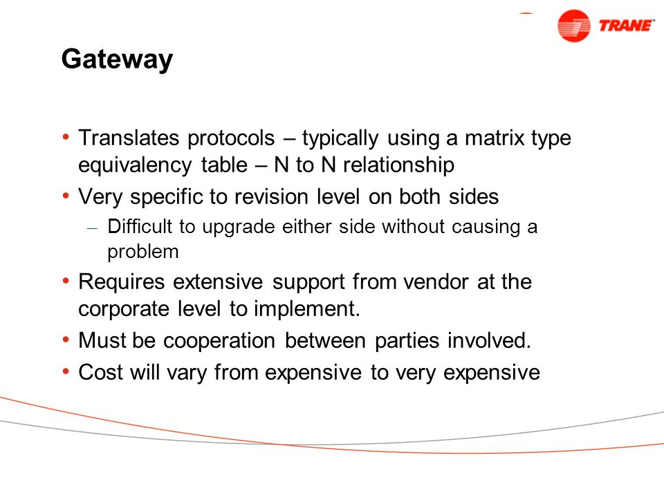 Gateway Translates protocols – typically using a matrix type equivalency table – N to N relationship.