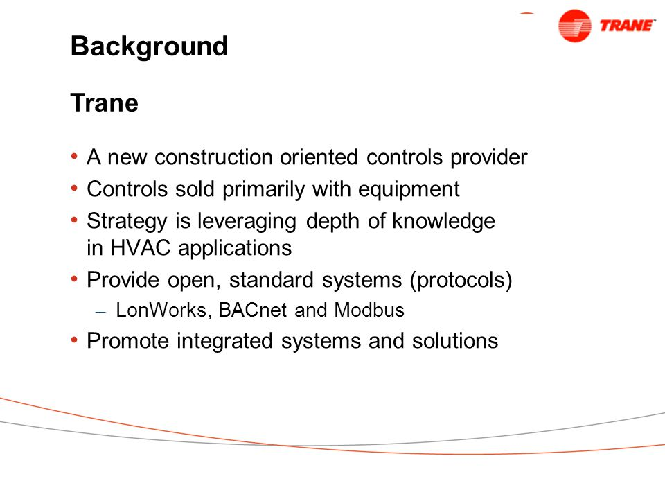 Background Trane A new construction oriented controls provider