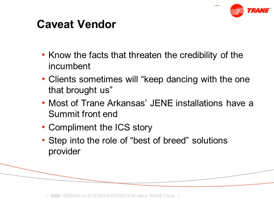 Caveat Vendor Know the facts that threaten the credibility of the incumbent. Clients sometimes will keep dancing with the one that brought us