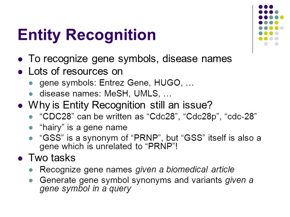 Entity Recognition To recognize gene symbols, disease names