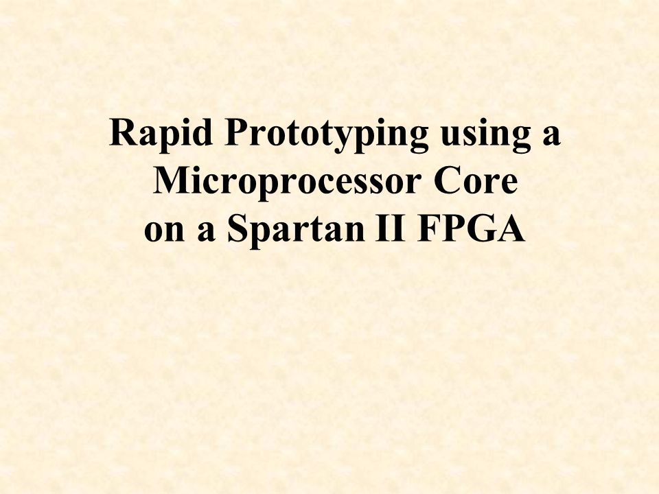 Rapid Prototyping using a Microprocessor Core on a Spartan II FPGA