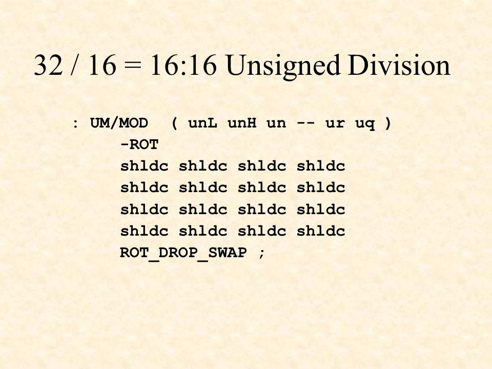 32 / 16 = 16:16 Unsigned Division : UM/MOD ( unL unH un -- ur uq )