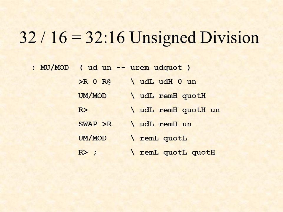 32 / 16 = 32:16 Unsigned Division : MU/MOD ( ud un -- urem udquot )