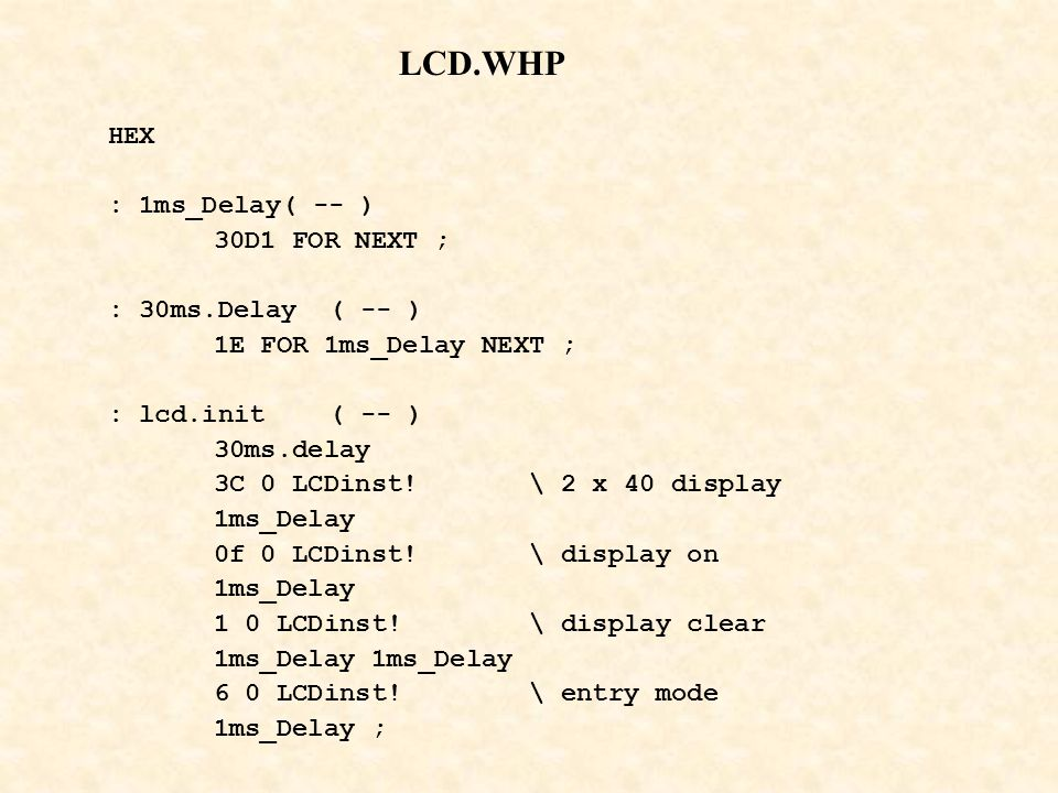 LCD.WHP HEX : 1ms_Delay( -- ) 30D1 FOR NEXT ; : 30ms.Delay ( -- )