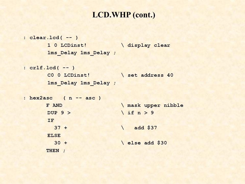 LCD.WHP (cont.) : clear.lcd( -- ) 1 0 LCDinst! \ display clear