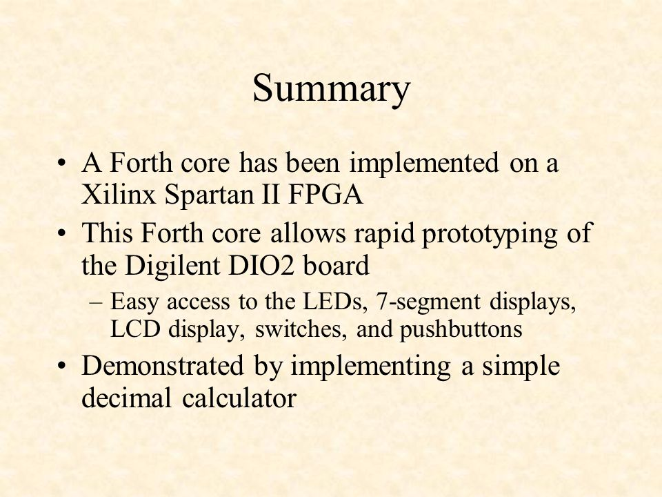 Summary A Forth core has been implemented on a Xilinx Spartan II FPGA