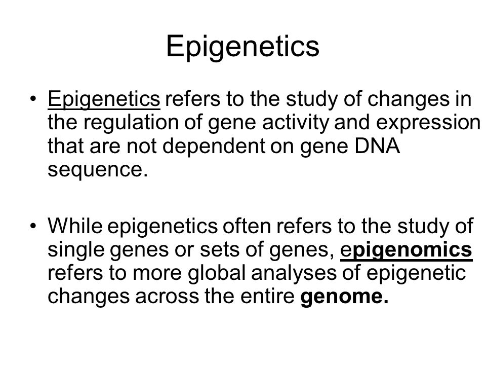 Epigenetics Epigenetics refers to the study of changes in the regulation of gene activity and expression that are not dependent on gene DNA sequence.