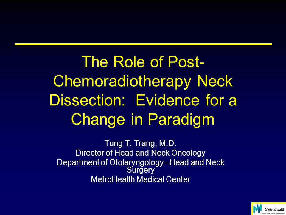 The Role of Post- Chemoradiotherapy Neck Dissection: Evidence for a Change in Paradigm