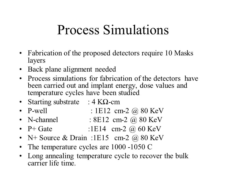 Process Simulations Fabrication of the proposed detectors require 10 Masks layers. Back plane alignment needed.