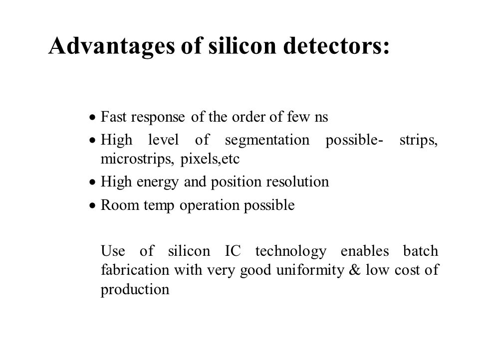 Advantages of silicon detectors: