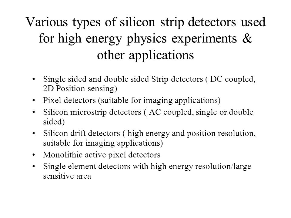 Various types of silicon strip detectors used for high energy physics experiments & other applications