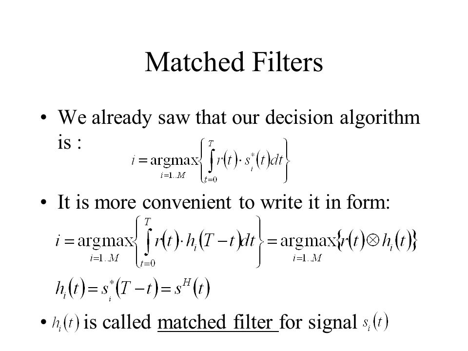 Matched Filters We already saw that our decision algorithm is :