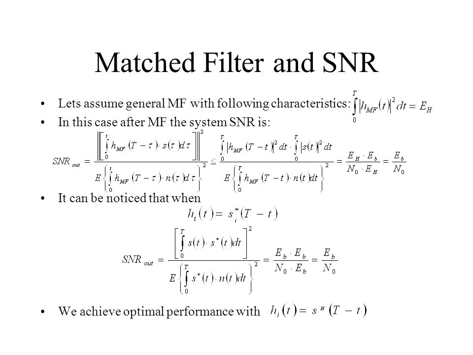 Matched Filter and SNR Lets assume general MF with following characteristics: In this case after MF the system SNR is: