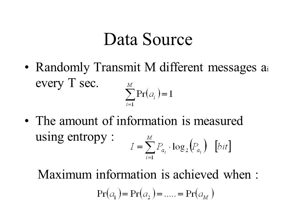 Data Source Randomly Transmit M different messages ai every T sec.