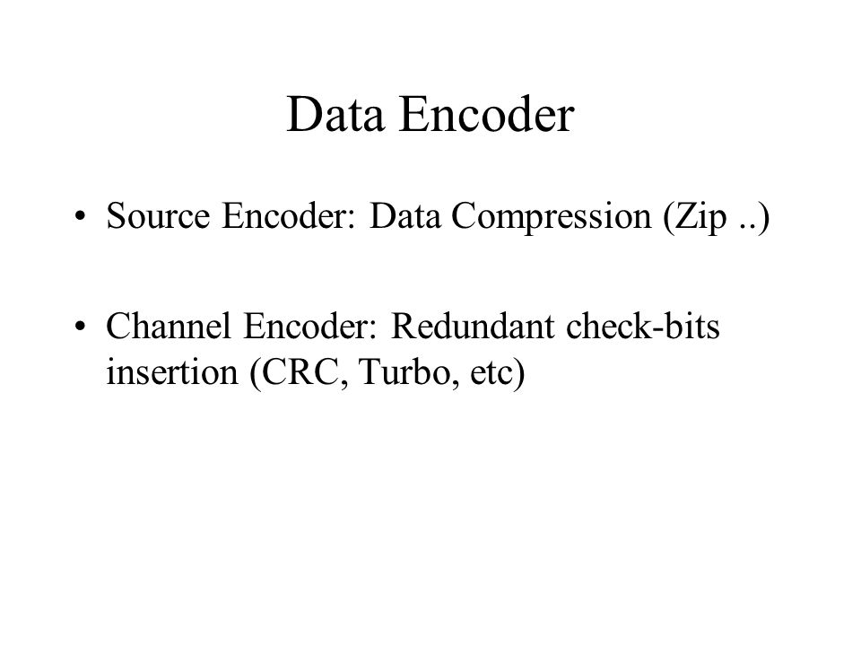 Data Encoder Source Encoder: Data Compression (Zip ..)