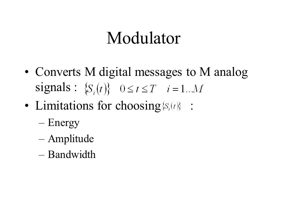 Modulator Converts M digital messages to M analog signals :