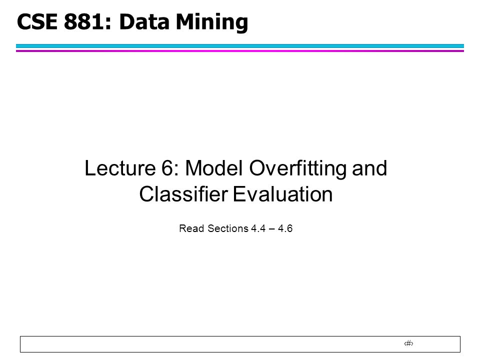 Lecture 6: Model Overfitting and Classifier Evaluation