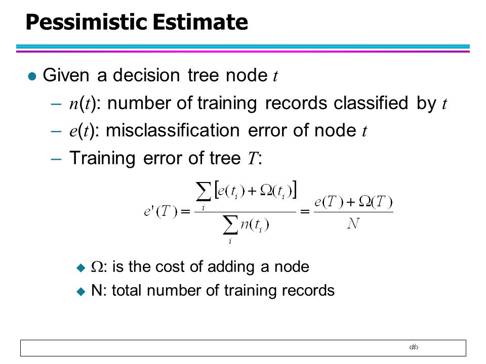 Pessimistic Estimate Given a decision tree node t