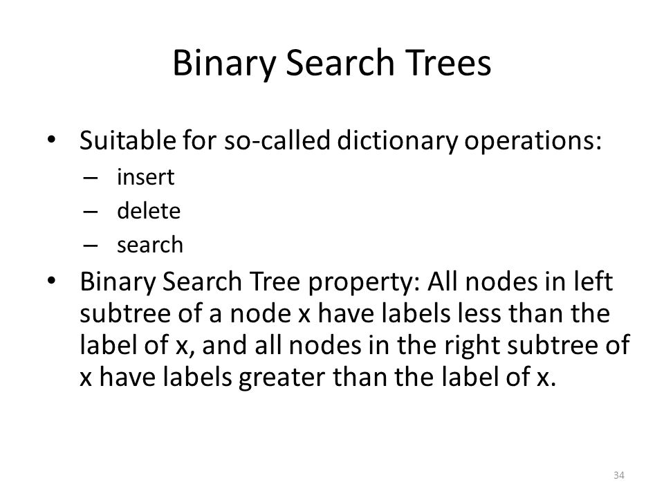 Binary Search Trees Suitable for so-called dictionary operations:
