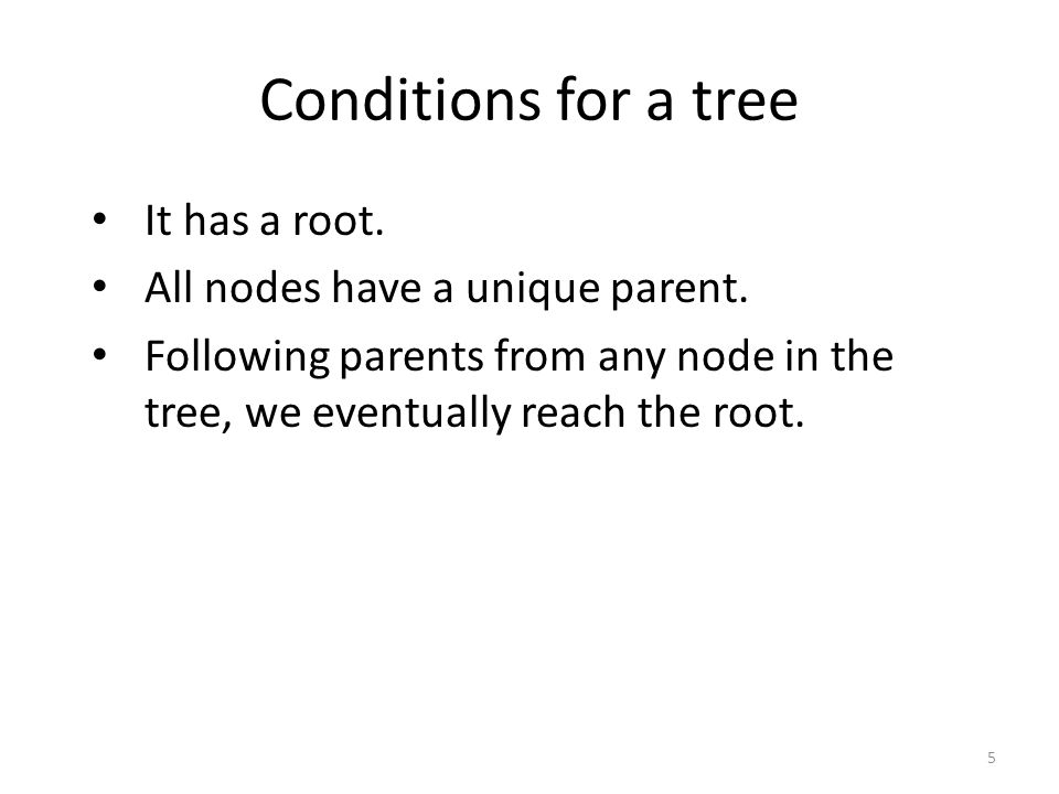 Conditions for a tree It has a root. All nodes have a unique parent.
