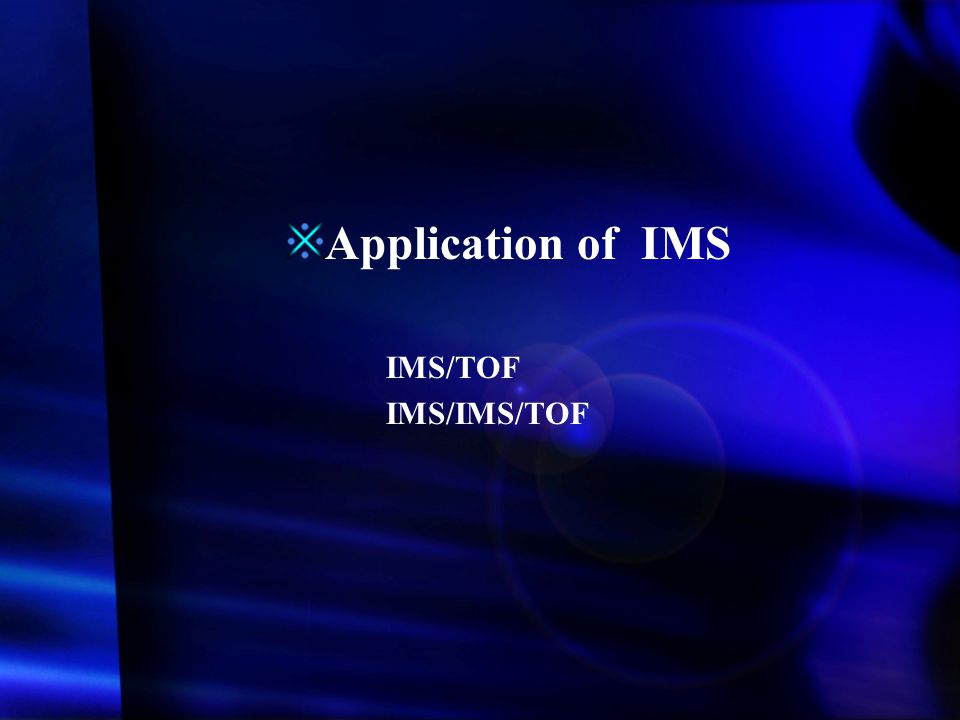 Application of IMS IMS/TOF IMS/IMS/TOF