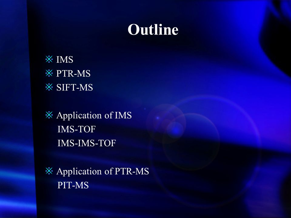 Outline IMS PTR-MS SIFT-MS Application of IMS IMS-TOF IMS-IMS-TOF