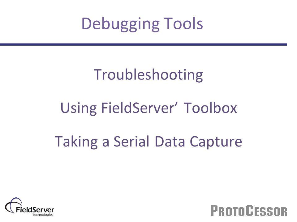 Debugging Tools Troubleshooting Using FieldServer' Toolbox