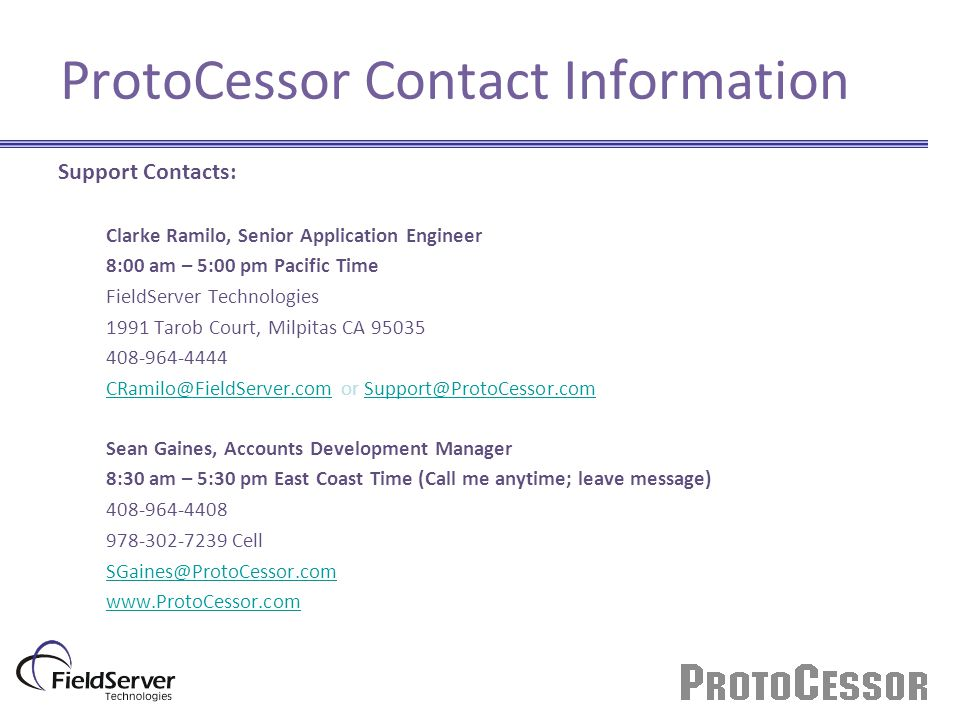 ProtoCessor Contact Information Support Contacts: Clarke Ramilo, Senior Application Engineer. 8:00 am – 5:00 pm Pacific Time.