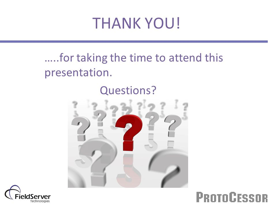 THANK YOU! …..for taking the time to attend this presentation. Questions