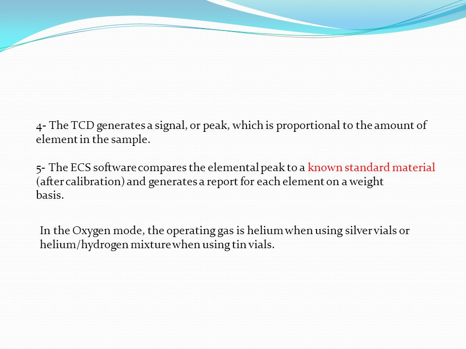 4- The TCD generates a signal, or peak, which is proportional to the amount of element in the sample.