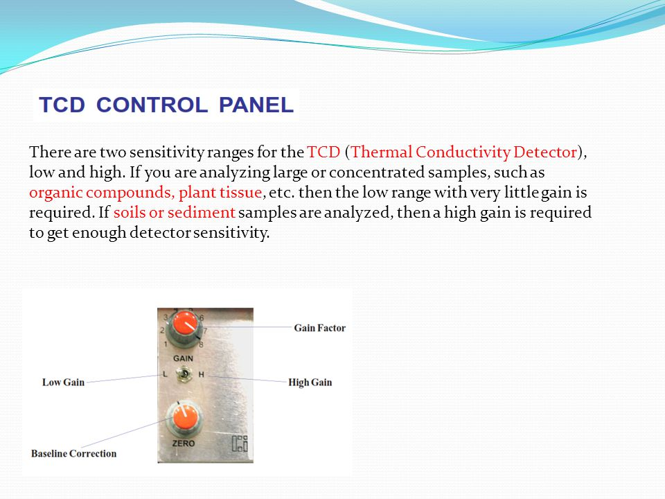 There are two sensitivity ranges for the TCD (Thermal Conductivity Detector), low and high.