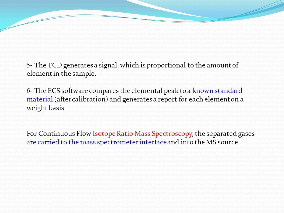 5- The TCD generates a signal, which is proportional to the amount of element in the sample.