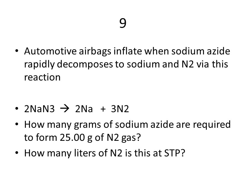 9 Automotive airbags inflate when sodium azide rapidly decomposes to sodium and N2 via this reaction.