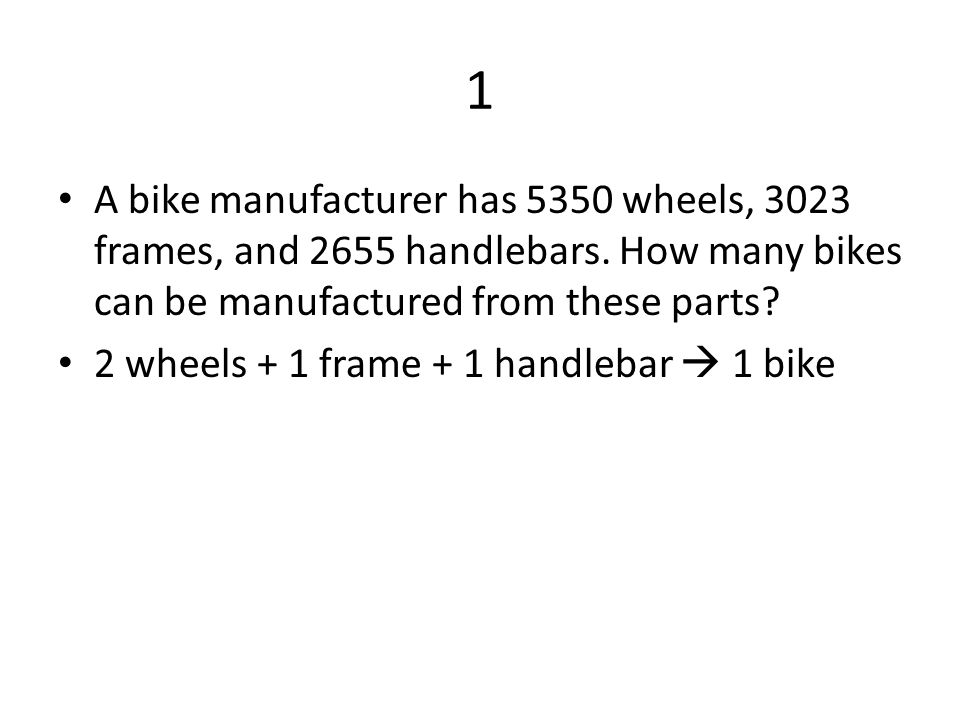 1 A bike manufacturer has 5350 wheels, 3023 frames, and 2655 handlebars. How many bikes can be manufactured from these parts