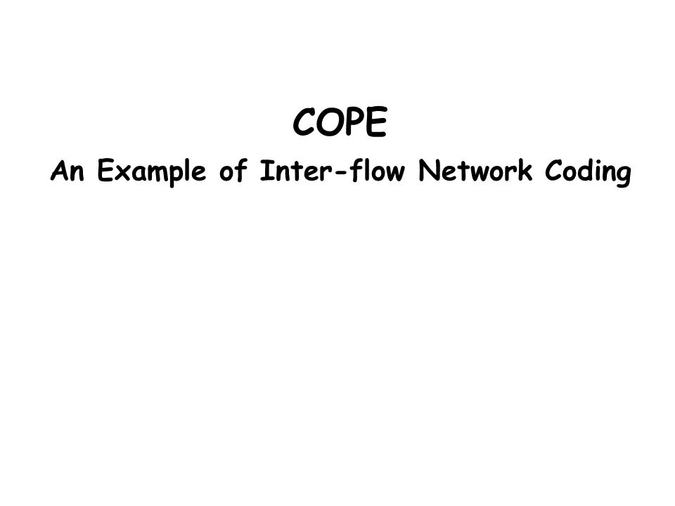 COPE An Example of Inter-flow Network Coding