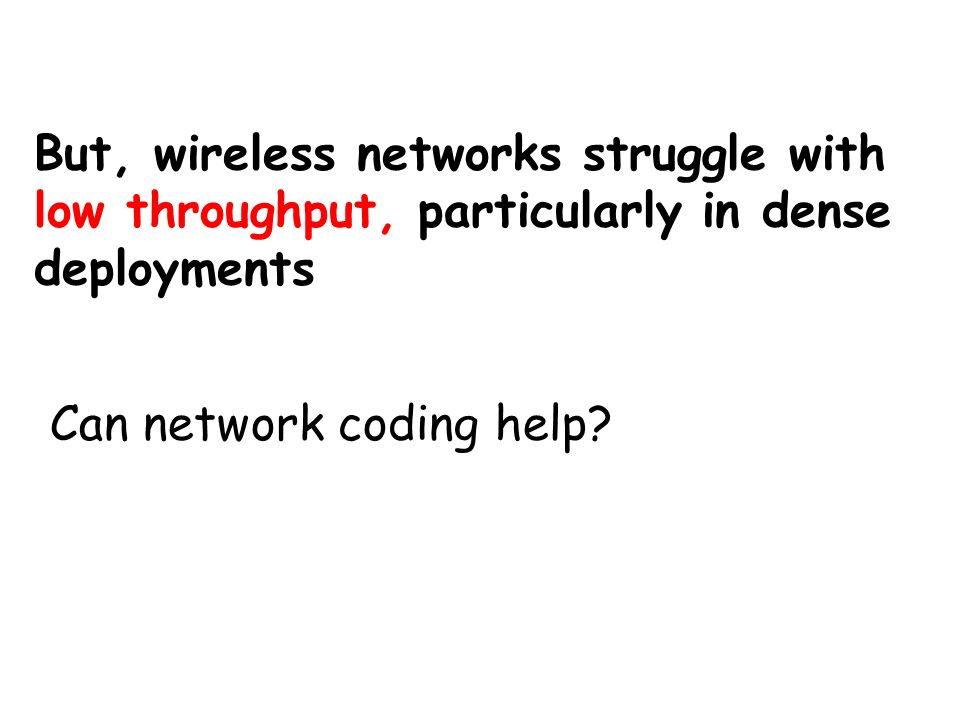 But, wireless networks struggle with low throughput, particularly in dense deployments