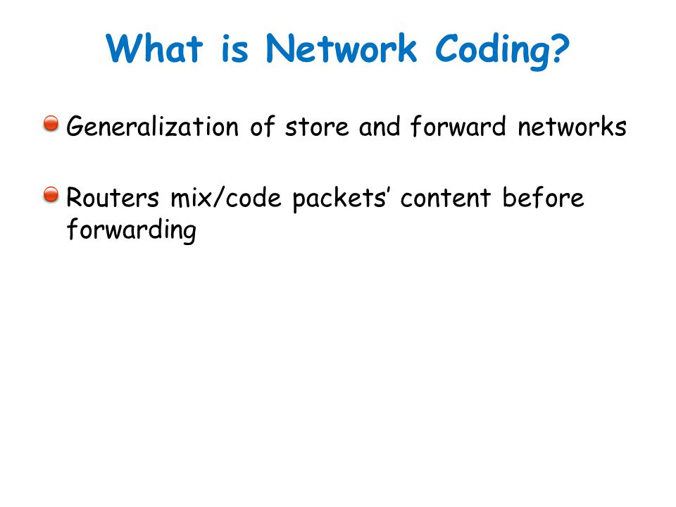 What is Network Coding Generalization of store and forward networks