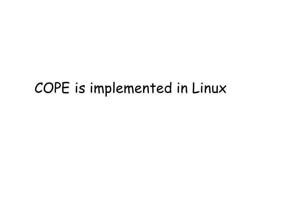 COPE is implemented in Linux