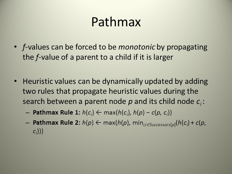 Pathmax f-values can be forced to be monotonic by propagating the f-value of a parent to a child if it is larger.