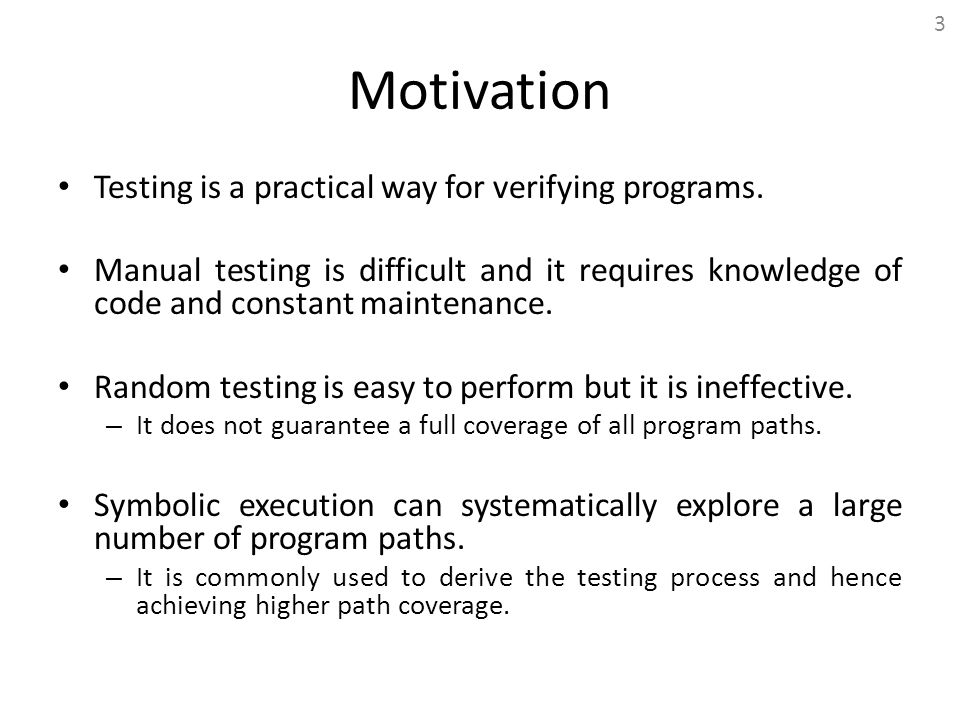 Motivation Testing is a practical way for verifying programs.