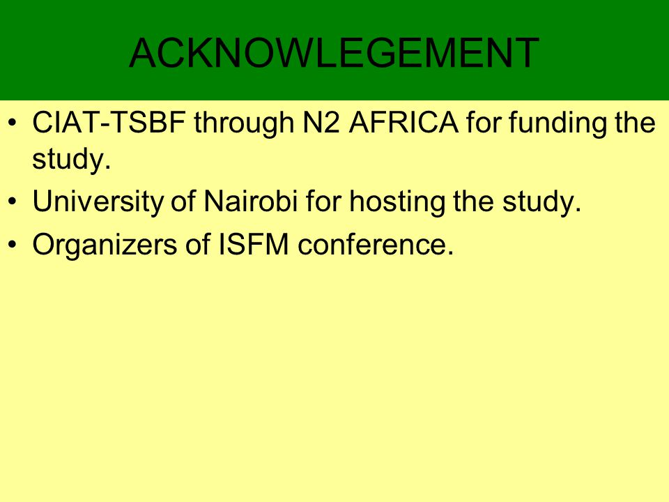ACKNOWLEGEMENT CIAT-TSBF through N2 AFRICA for funding the study.