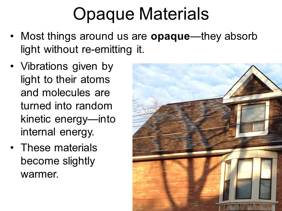 Opaque Materials Most things around us are opaque—they absorb light without re-emitting it.