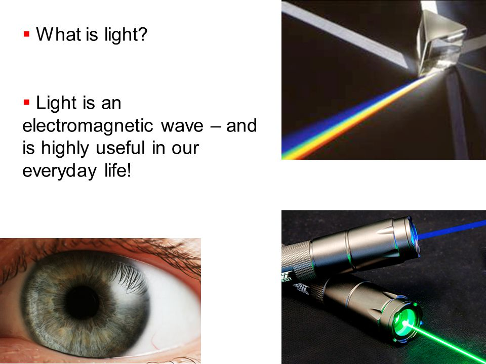 What is light Light is an electromagnetic wave – and is highly useful in our everyday life!